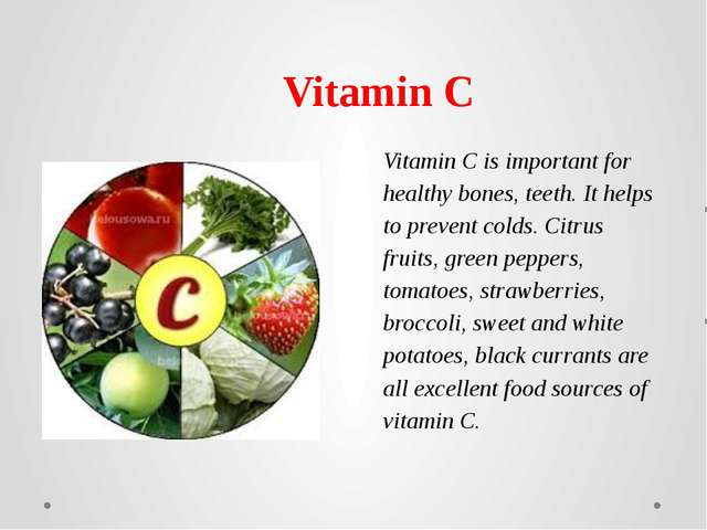 Vitamin C is important for healthy bones, teeth. It helps to prevent colds.C...