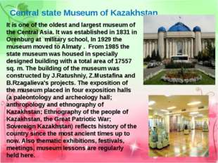Central state Museum of Kazakhstan. It is one of the oldest and largest museu