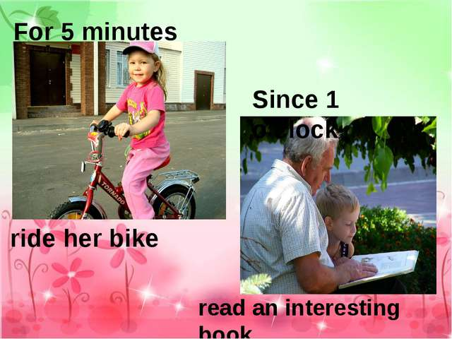 For 5 minutes Since 1 o'clock ride her bike read an interesting book