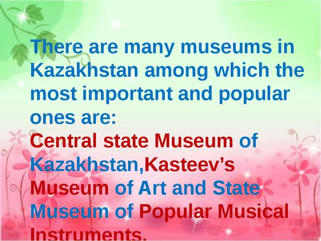 There are many museums in Kazakhstan among which the most important and popu...