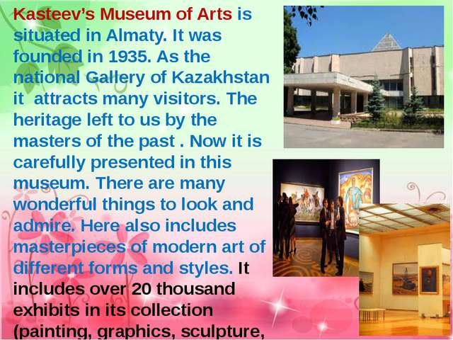 Kasteev's Museum of Arts is situated in Almaty. It was founded in 1935. As th...