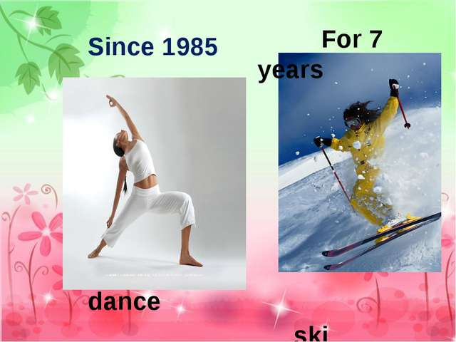 For 7 years ski Since 1985 dance