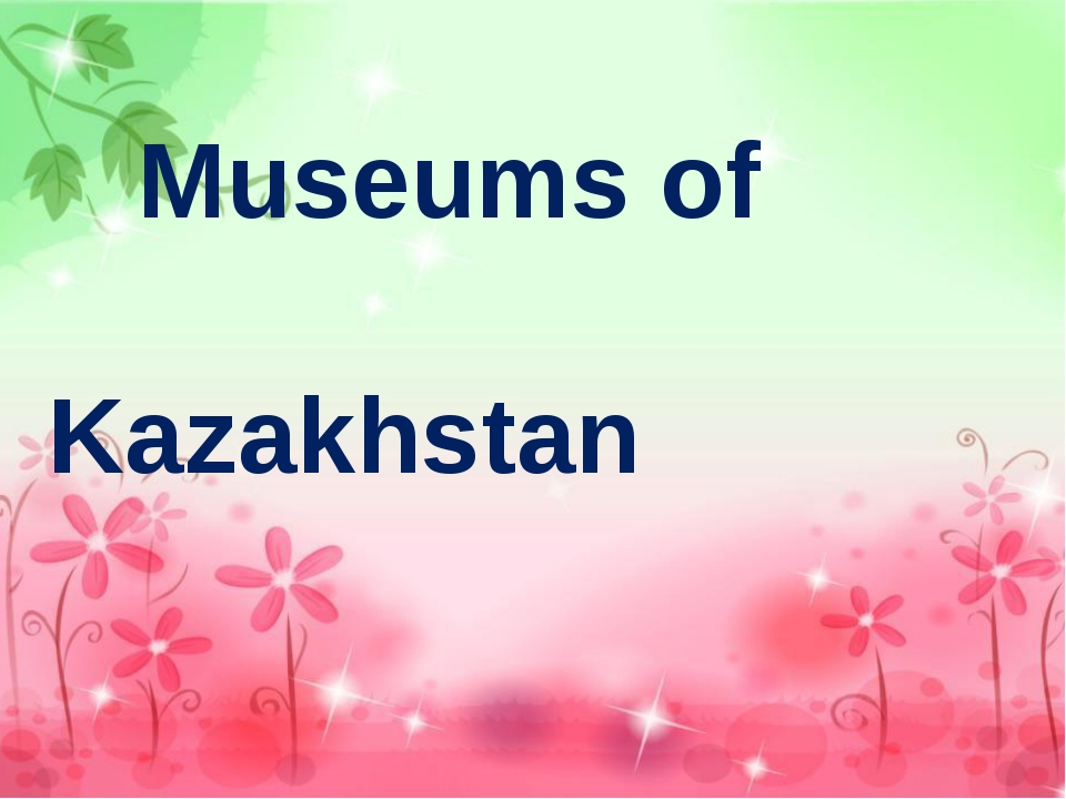 Museums of Kazakhstan Museums of Kazakhstan