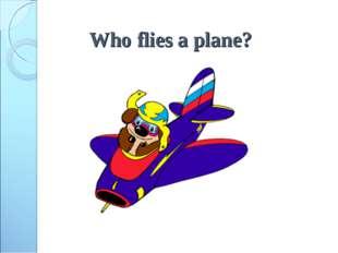 Who flies a plane?