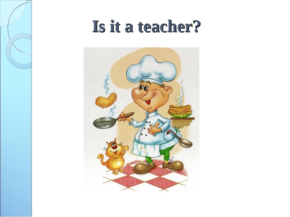 Is it a teacher?