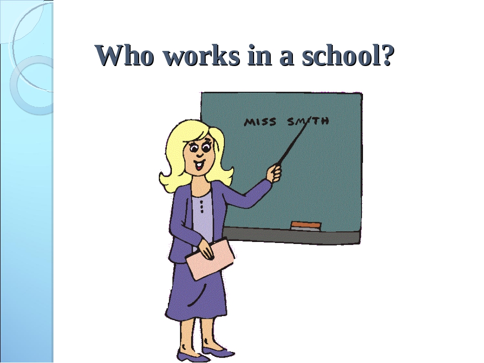 Who works in a school?
