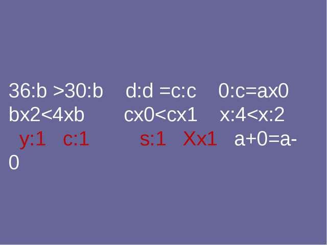 36:b >30:b d:d =c:c 0:c=ax0 bx2