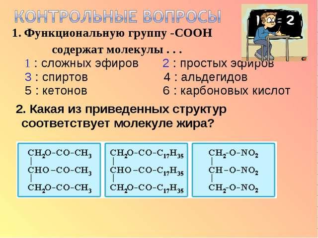 1. Функциональную группу -СООН содержат молекулы . . . 1 : сложных эфиров 2 :...