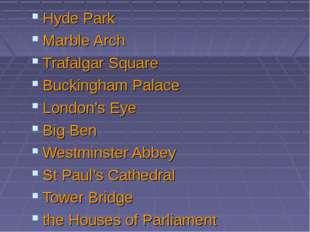 Hyde Park Marble Arch Trafalgar Square Buckingham Palace London's Eye Big Ben