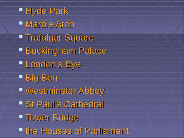 Hyde Park Marble Arch Trafalgar Square Buckingham Palace London's Eye Big Ben...