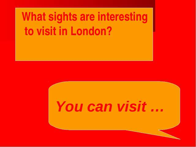 What sights are interesting to visit in London? You can visit …