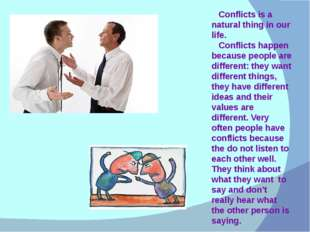 Conflicts is a natural thing in our life. Conflicts happen because people ar