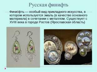Русская финифть Фини́фть — особый вид прикладного искусства, в котором исполь