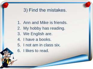 Ann and Mike is friends. My hobby has reading. We English are. I have a book