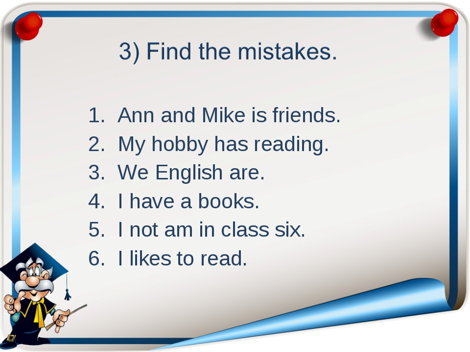 Ann and Mike is friends. My hobby has reading. We English are. I have a book...