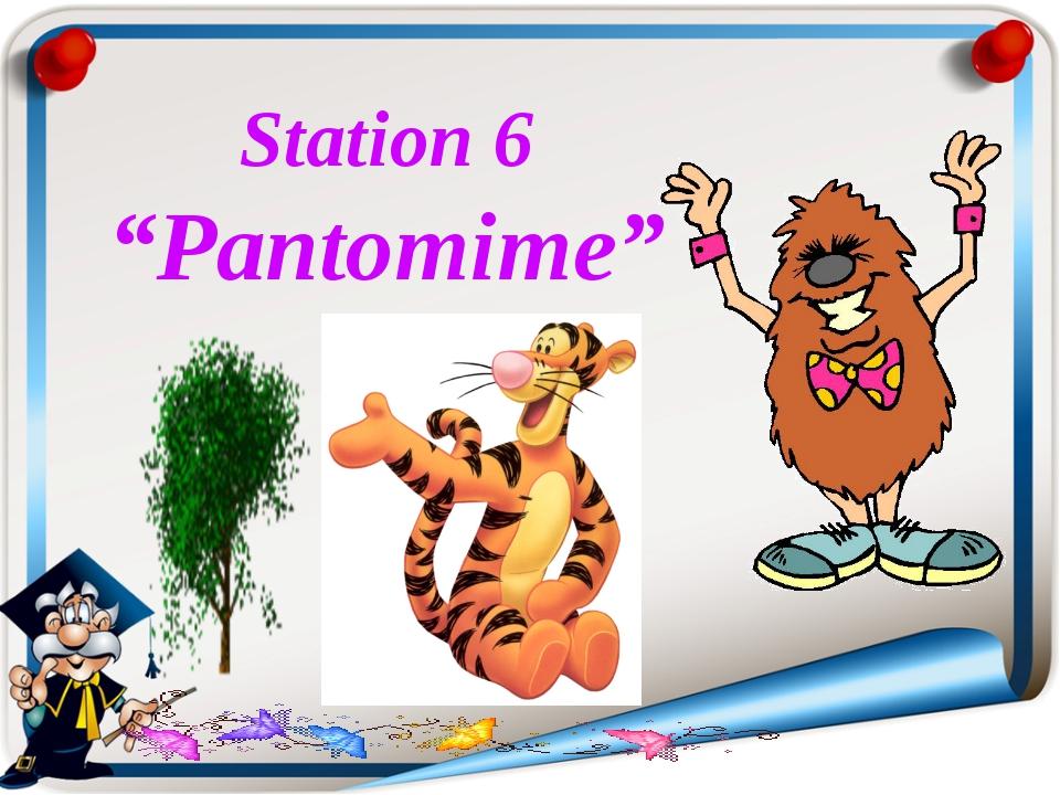 "Station 6 ""Pantomime"""