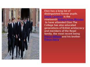 Eton has a long list of distinguished former pupils.David Cameronis the nin