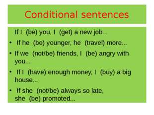 Conditional sentences If I(be)you, I(get)a new job... If he(be)young