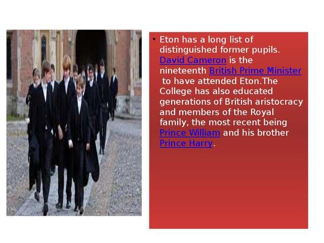 Eton has a long list of distinguished former pupils.David Cameronis the nin...
