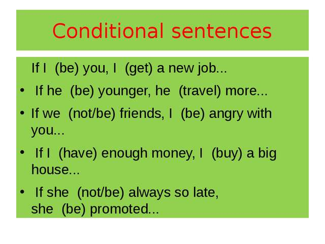 Conditional sentences If I(be)you, I(get)a new job... If he(be)young...