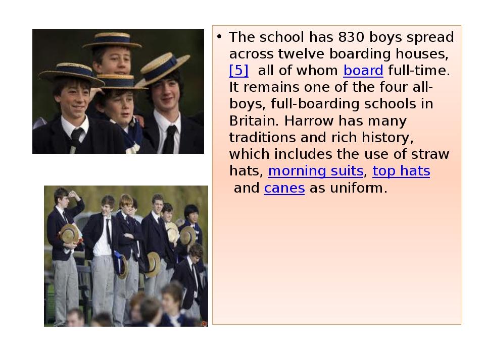 The school has 830 boysspread across twelve boarding houses,[5] all of whom...