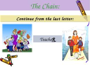 The Chain: Continue from the last letter: TeacheR