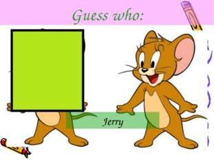 Guess who: Jerry