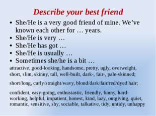 Describe your best friend She/He is a very good friend of mine. We've known e