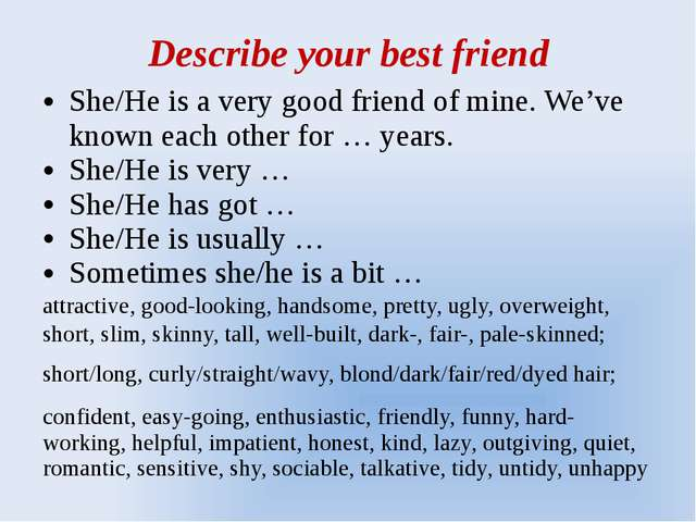 Describe your best friend She/He is a very good friend of mine. We've known e...