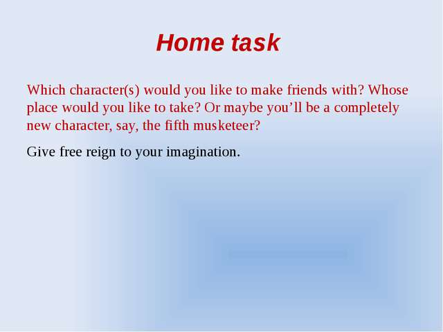 Home task Which character(s) would you like to make friends with? Whose place...