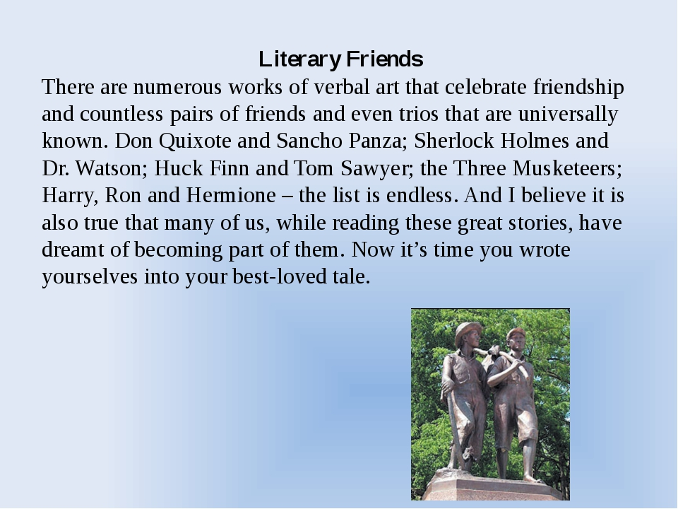 Literary Friends There are numerous works of verbal art that celebrate friend...