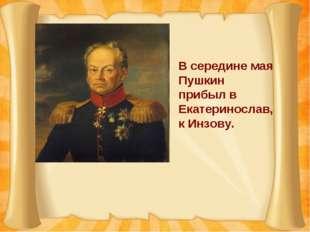 В середине мая Пушкин прибыл в Екатеринослав, к Инзову.
