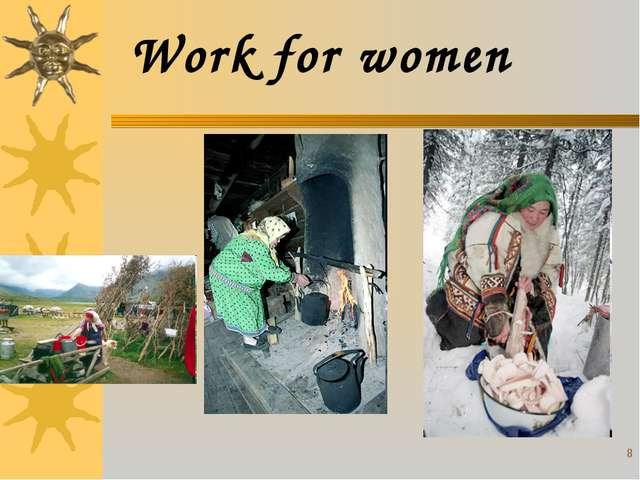 * Work for women