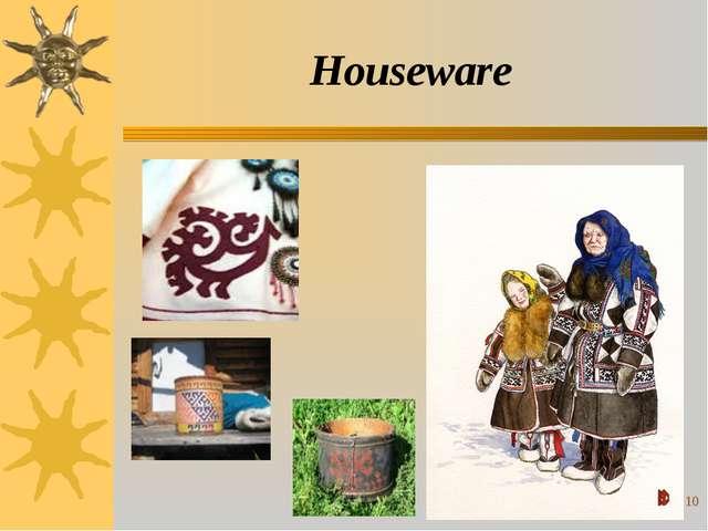 * Houseware
