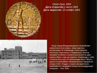 Сент-Луис 1904 Дата открытия:1июля1904 Дата закрытия: 23ноября1904 · Когд