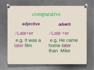comparative adjective adverb Late+er e.g. It was a later film Late +er e.g. H