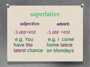 superlative adjective adverb Late+est e.g. You have the latest chance Late +e