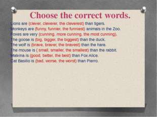 Choose the correct words. Lions are (clever, cleverer, the cleverest) than ti
