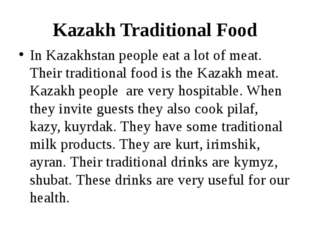 Kazakh Traditional Food In Kazakhstan people eat a lot of meat. Their traditi