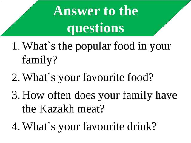 Answer to the questions What`s the popular food in your family? What`s your f...