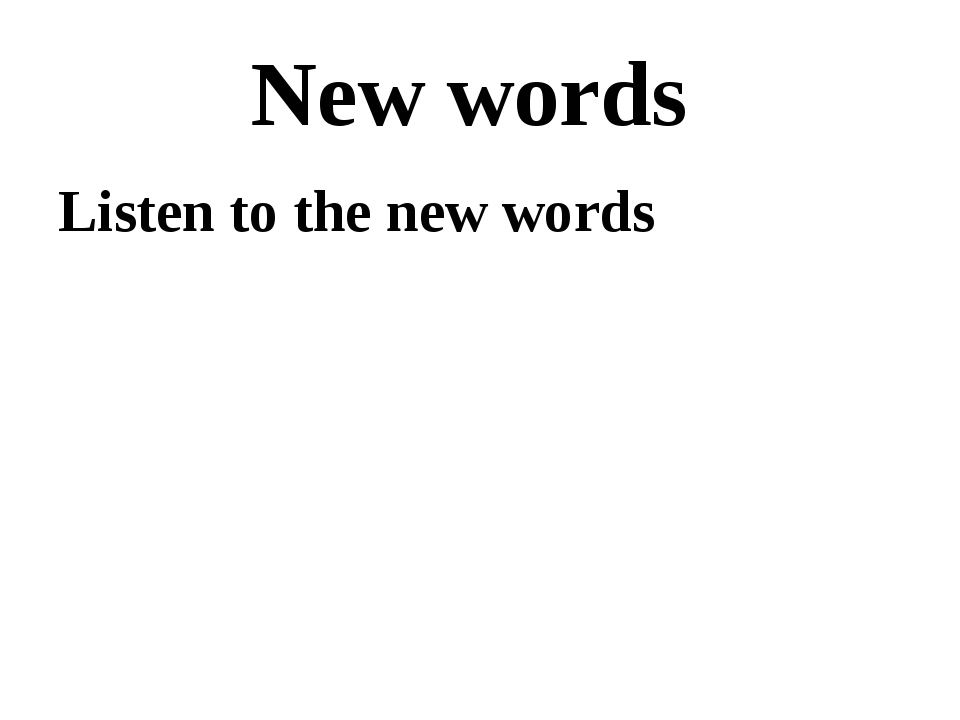 New words Listen to the new words