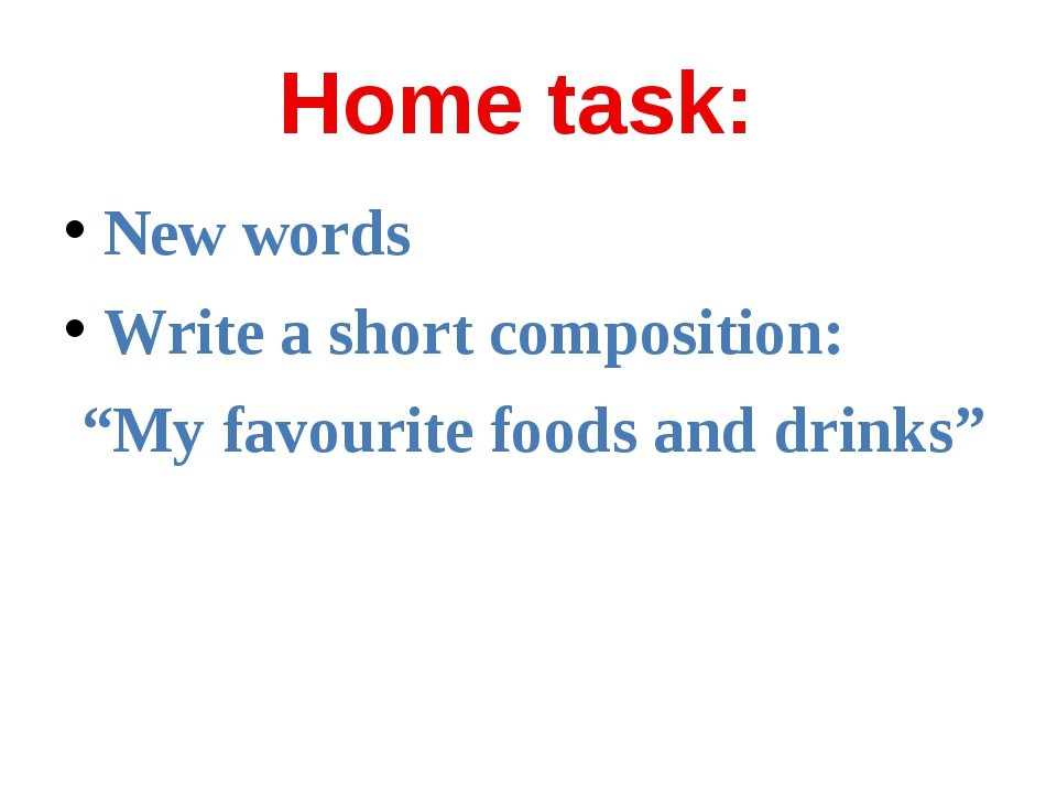 "Home task: New words Write a short composition: ""My favourite foods and drinks"""