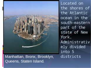 Manhattan, Bronx, Brooklyn, Queens, Staten Island. Located on the shores of t