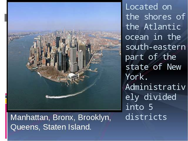 Manhattan, Bronx, Brooklyn, Queens, Staten Island. Located on the shores of t...