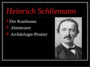 Heinrich Schliemann Der Kaufmann Abenteurer Archäologie-Pionier