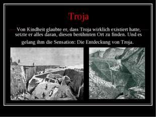 Troja Von Kindheit glaubte er, dass Troja wirklich existiert hatte, setzte er