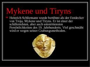 Mykene und Tiryns Heinrich Schliemann wurde berühmt als der Entdecker von Tro