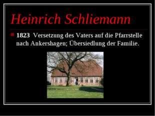Heinrich Schliemann 1823 Versetzung des Vaters auf die Pfarrstelle nach Anker