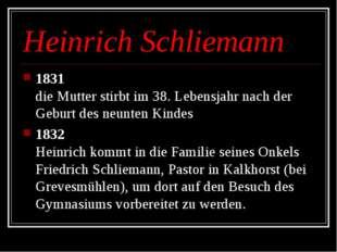 Heinrich Schliemann 1831 die Mutter stirbt im 38. Lebensjahr nach der Geburt