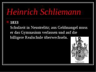 Heinrich Schliemann 1833 Schulzeit in Neustrelitz; aus Geldmangel muss er das